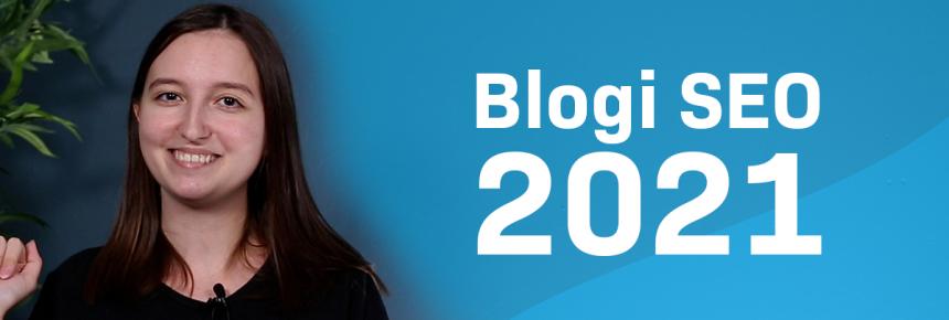 15 tapaa nostaa blogisi näkyvyyttä Googlessa vuonna 2021 [video]