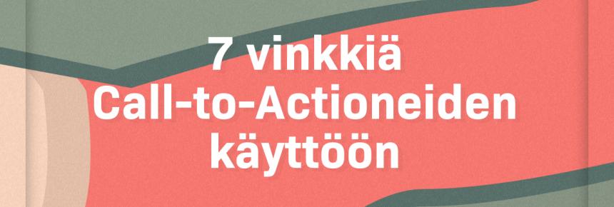 7 vinkkiä Call-to-Actioneiden käyttöön [infograafi]