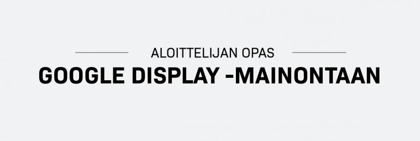 Aloittelijan opas Google Display -mainontaan [infografiikka]